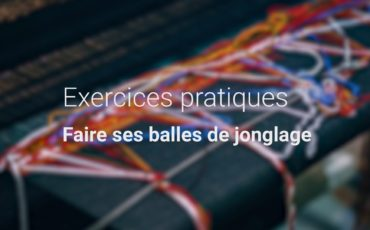 Exercices pratiques | Faire ses balles de jonglage